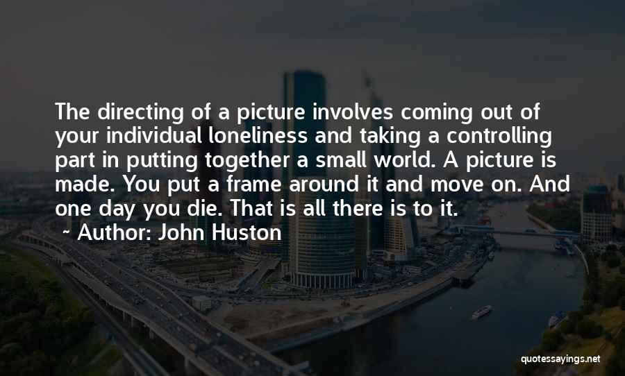 John Huston Quotes 836657