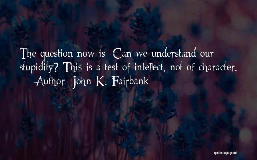 John K. Fairbank Quotes 464891