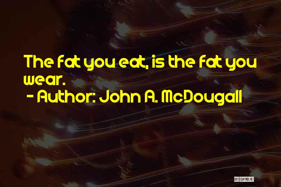 John Mcdougall Quotes By John A. McDougall