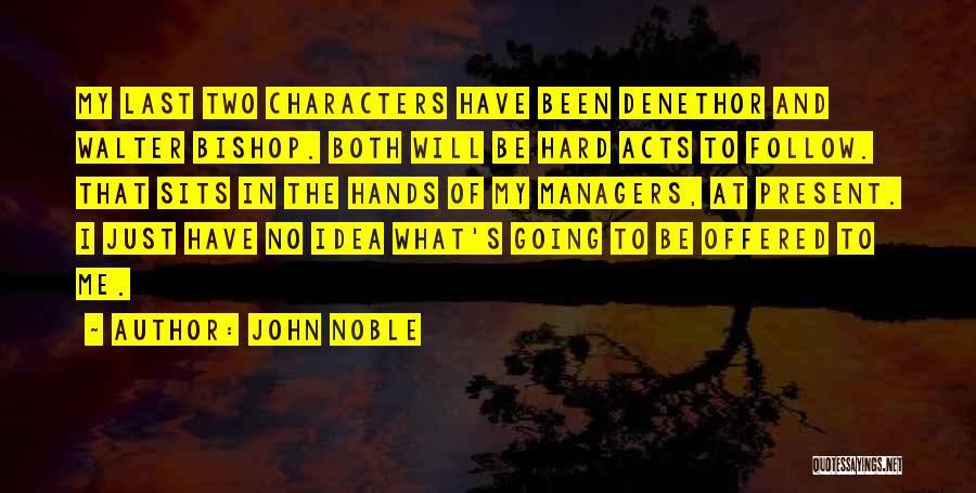John Noble Quotes 1460301