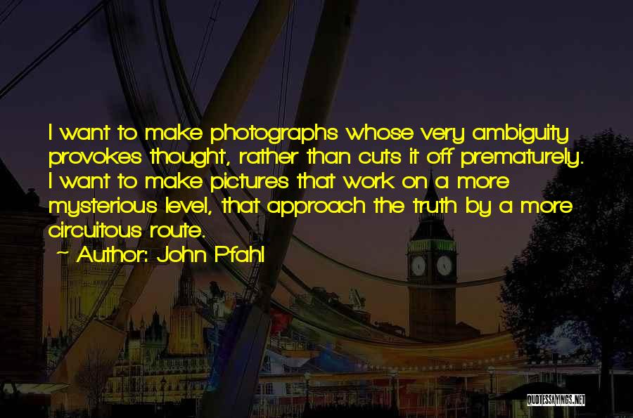 John Pfahl Quotes 1375522