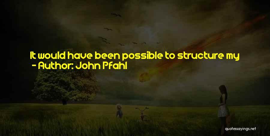 John Pfahl Quotes 2200698