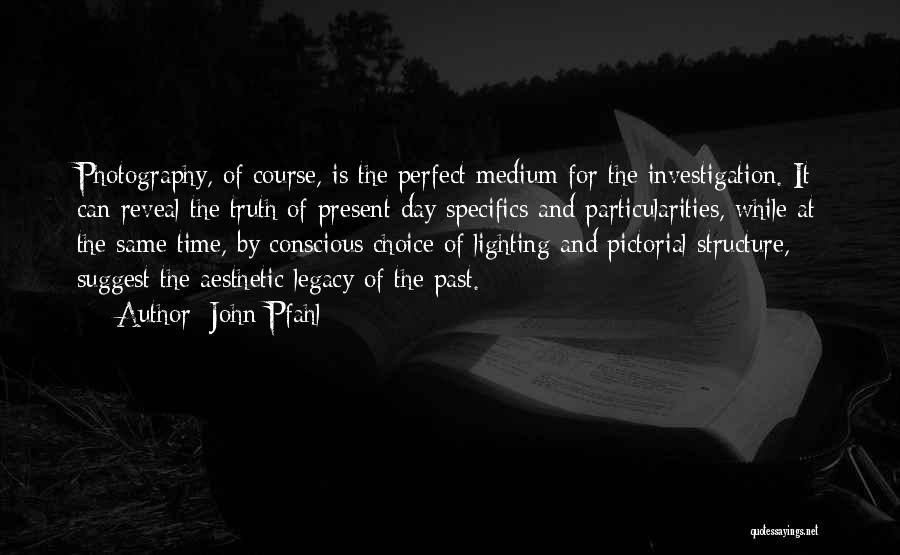 John Pfahl Quotes 321099