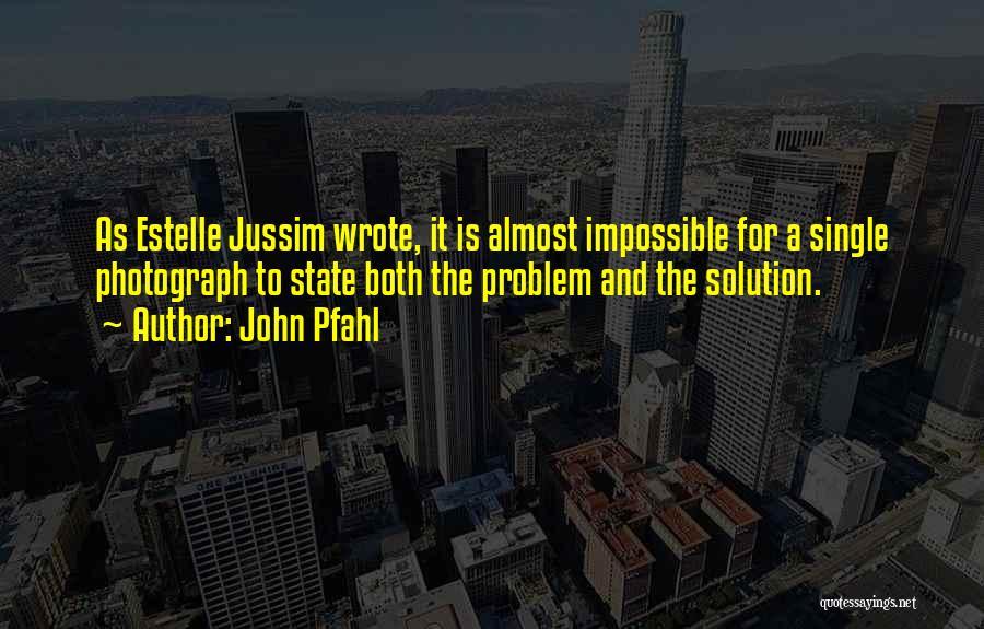 John Pfahl Quotes 520746
