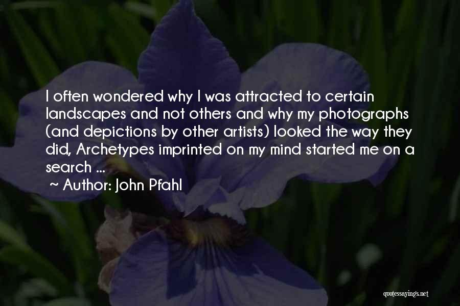John Pfahl Quotes 86619