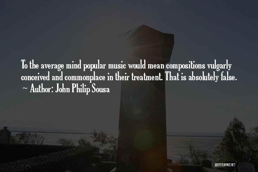 John Philip Sousa Quotes 1628315