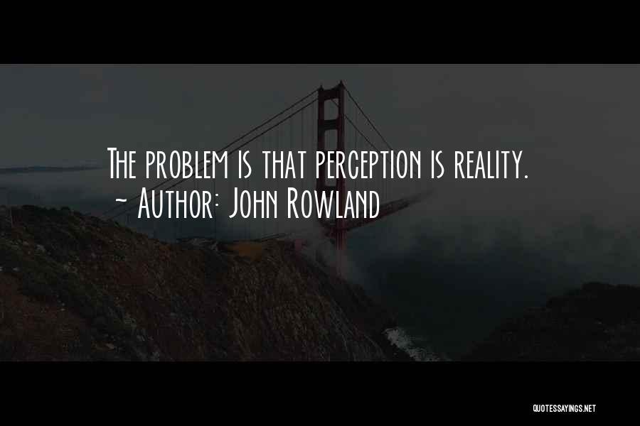 John Rowland Quotes 1501402