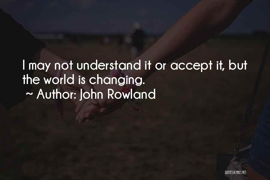 John Rowland Quotes 319146