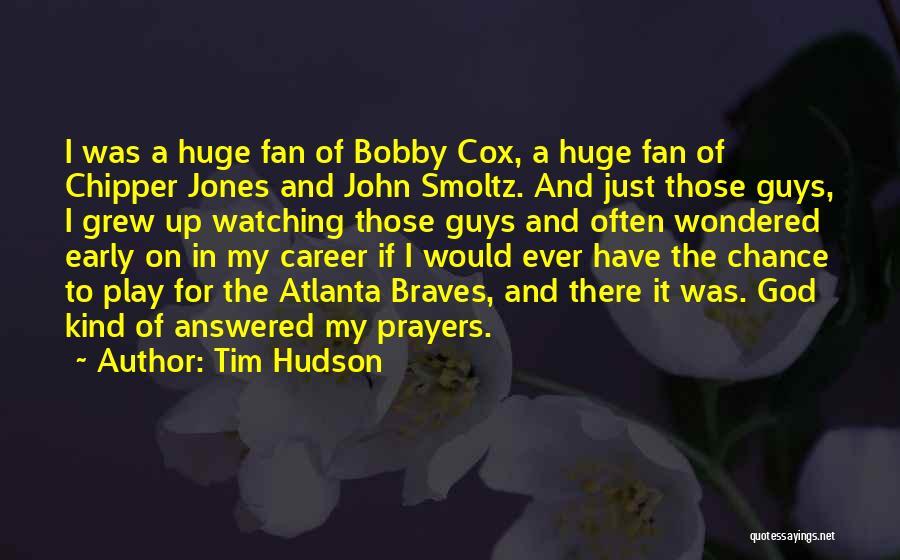 John Smoltz Quotes By Tim Hudson