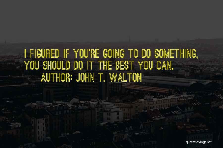 John T. Walton Quotes 2216141