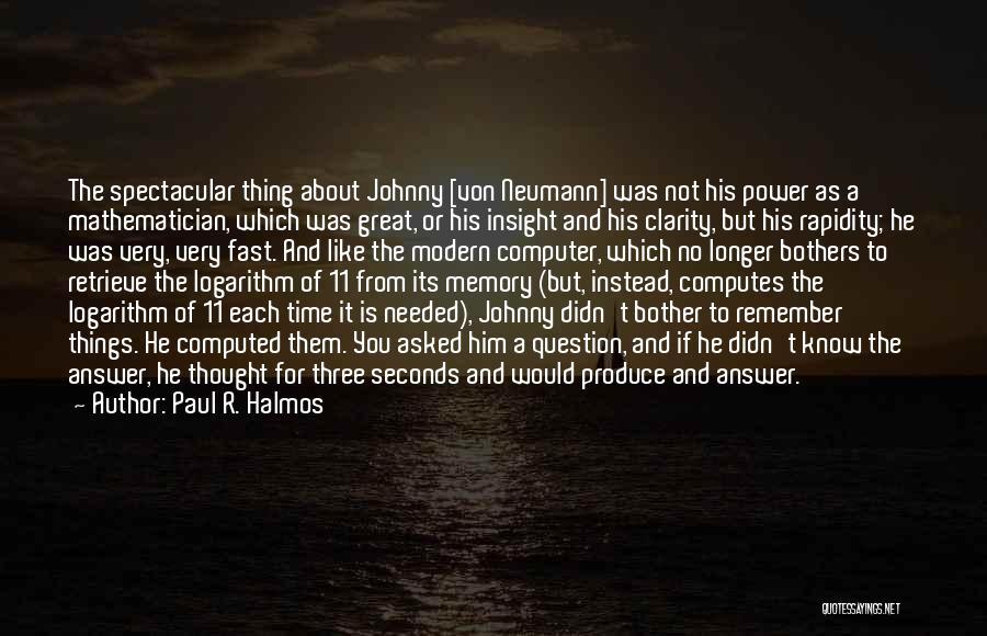 John Von Neumann Mathematics Quotes By Paul R. Halmos