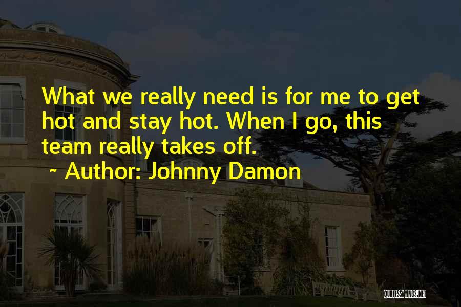 Johnny Damon Quotes 1903445