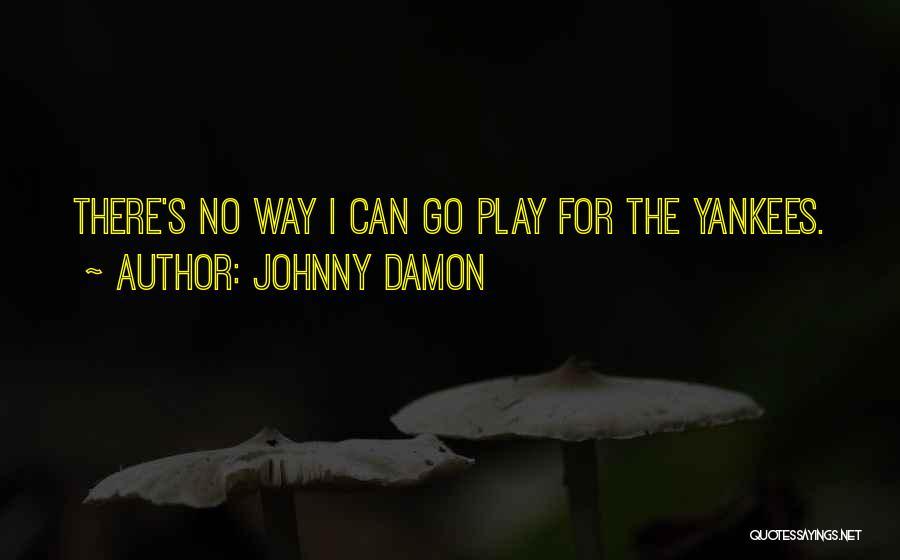 Johnny Damon Quotes 1937661