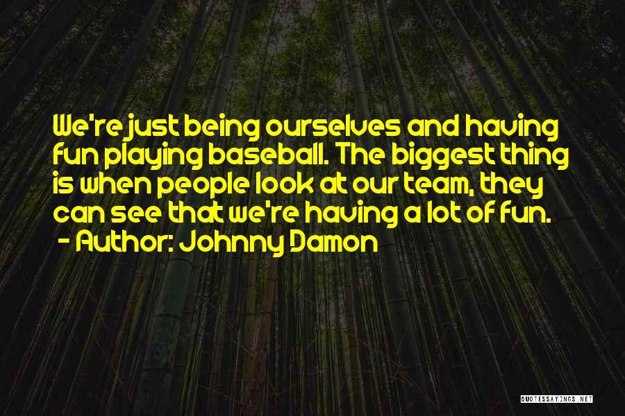 Johnny Damon Quotes 810609