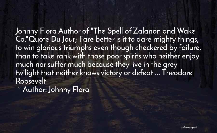 Johnny Flora Quotes 2194345