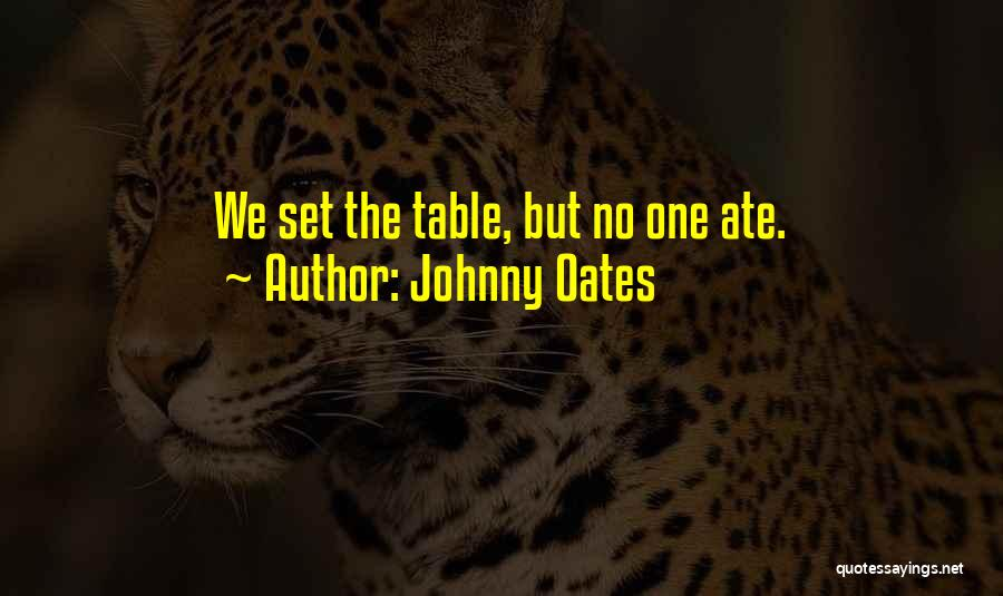 Johnny Oates Quotes 1530656
