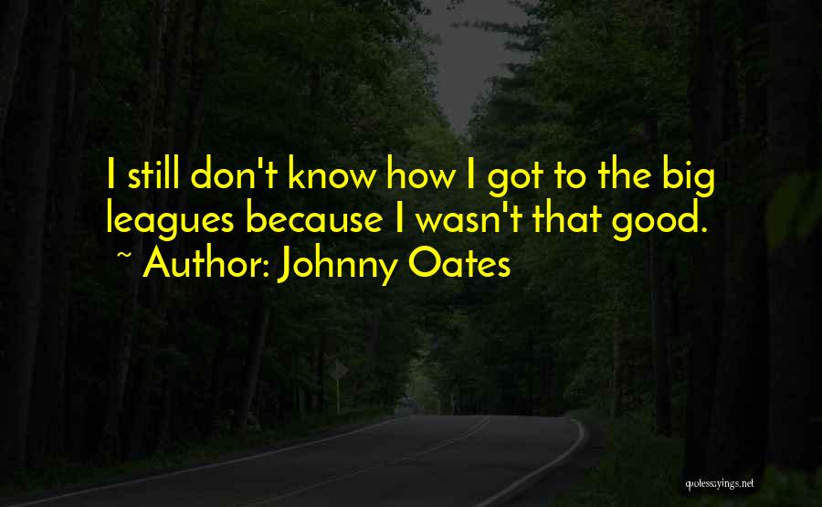 Johnny Oates Quotes 1545864