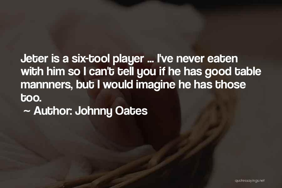 Johnny Oates Quotes 1901539
