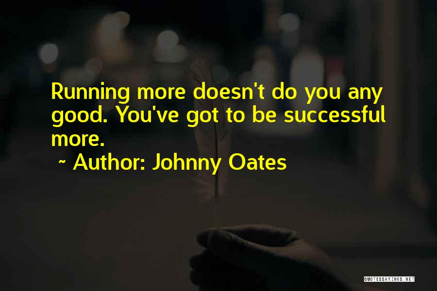 Johnny Oates Quotes 2089256