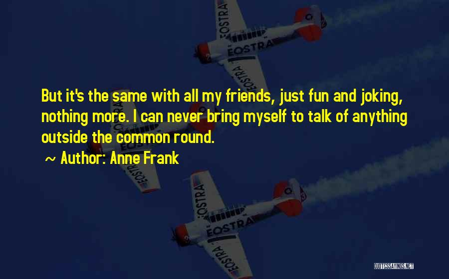 Joking With Friends Quotes By Anne Frank