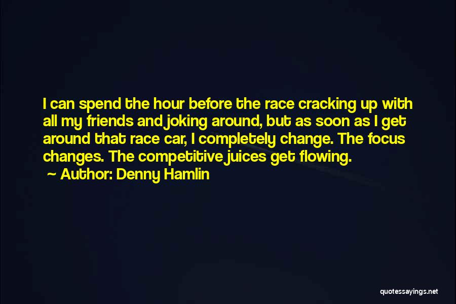 Joking With Friends Quotes By Denny Hamlin