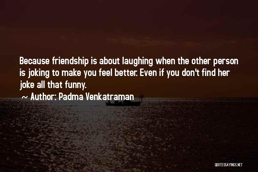 Joking With Friends Quotes By Padma Venkatraman