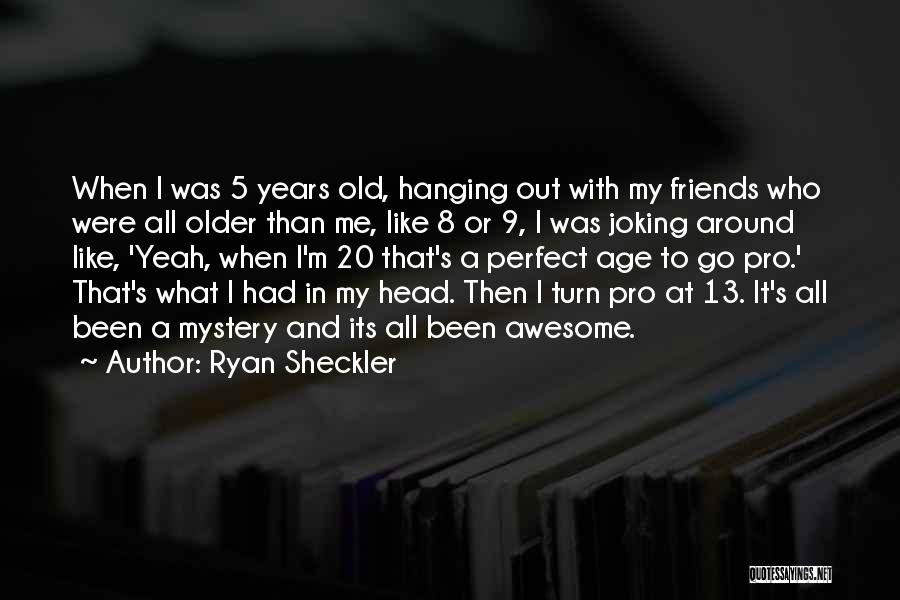 Joking With Friends Quotes By Ryan Sheckler