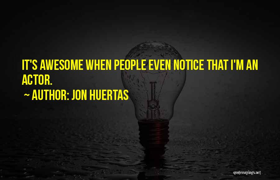Jon Huertas Quotes 1514178