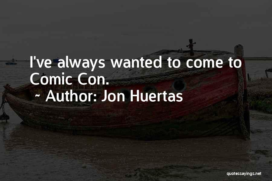 Jon Huertas Quotes 711421