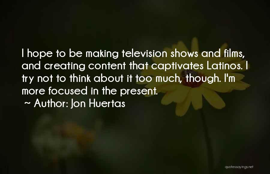 Jon Huertas Quotes 907331
