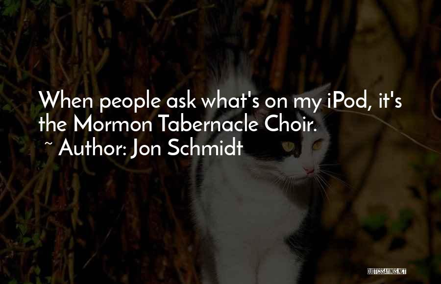 Jon Schmidt Quotes 1475956
