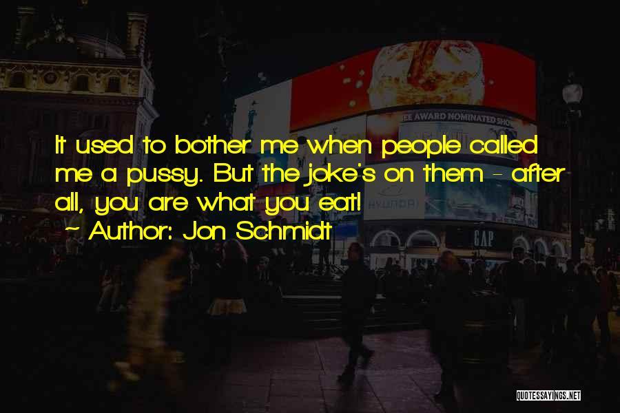 Jon Schmidt Quotes 251567