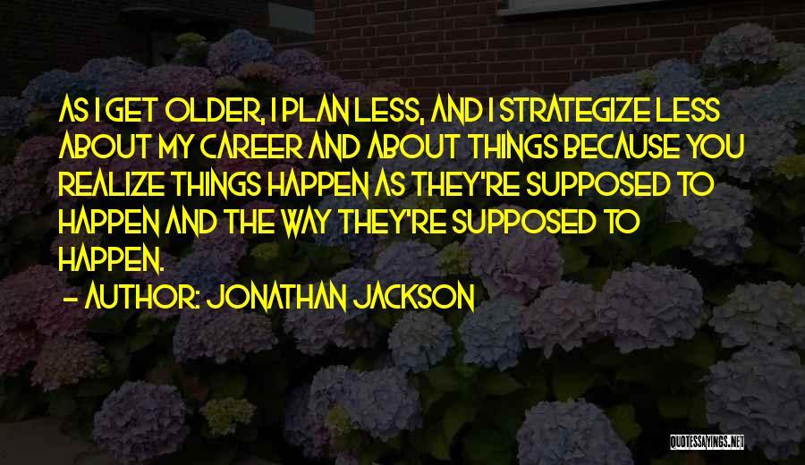 Jonathan Jackson Quotes 2223709