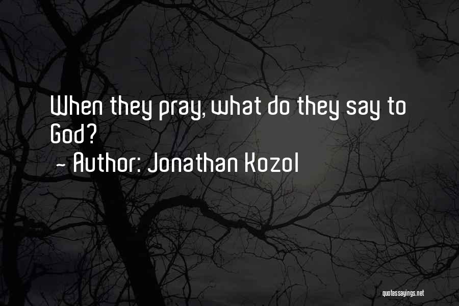 Jonathan Kozol Quotes 1467749