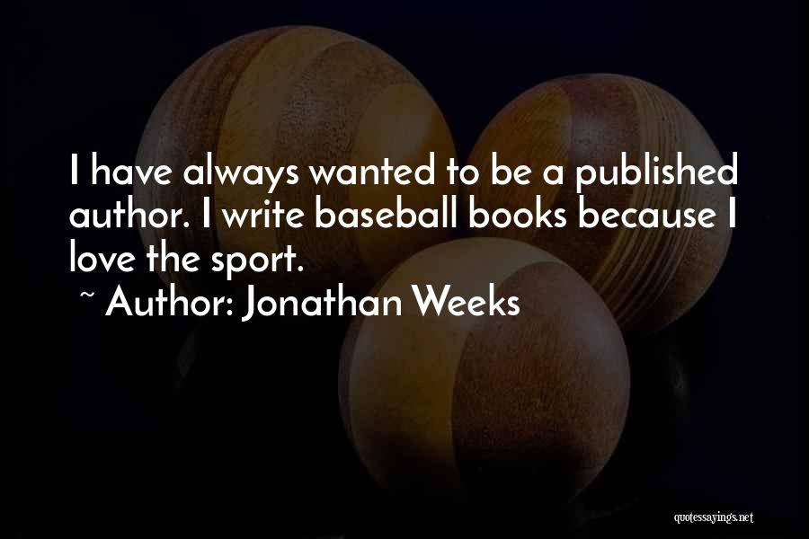 Jonathan Weeks Quotes 2211955