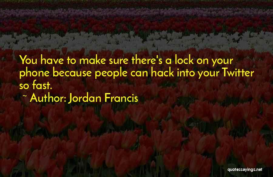 Jordan Francis Quotes 1199489