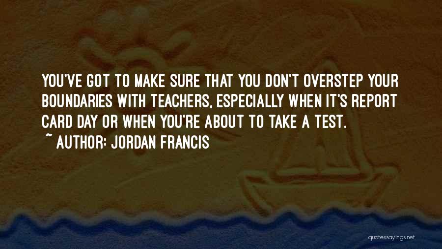 Jordan Francis Quotes 1703614