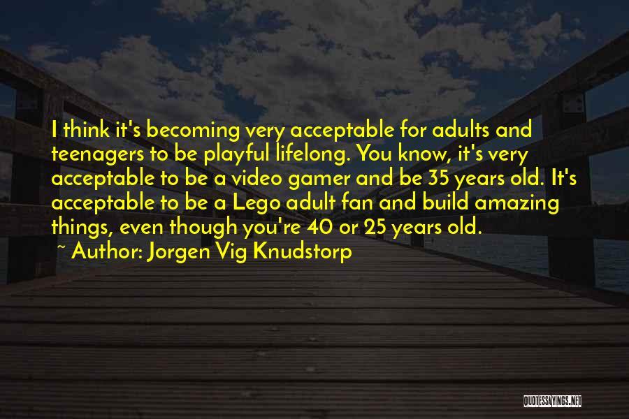 Jorgen Vig Knudstorp Quotes 608421