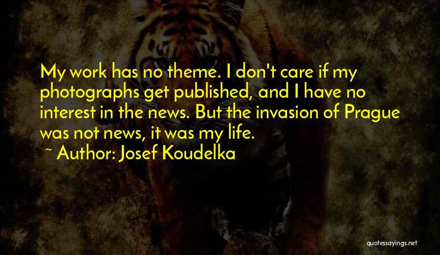 Josef Koudelka Quotes 1070045