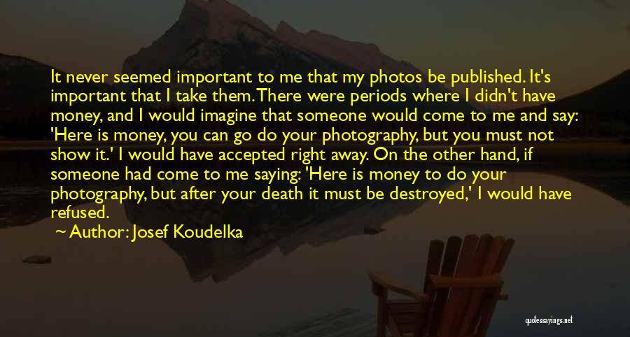 Josef Koudelka Quotes 1137055