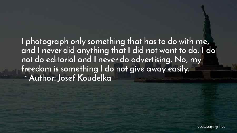 Josef Koudelka Quotes 1390550