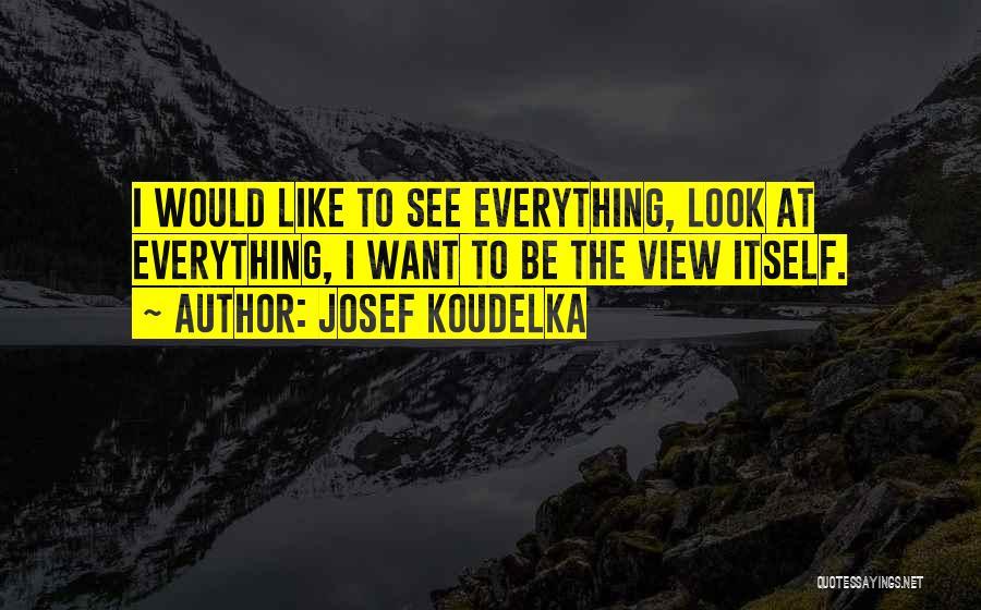 Josef Koudelka Quotes 1474515
