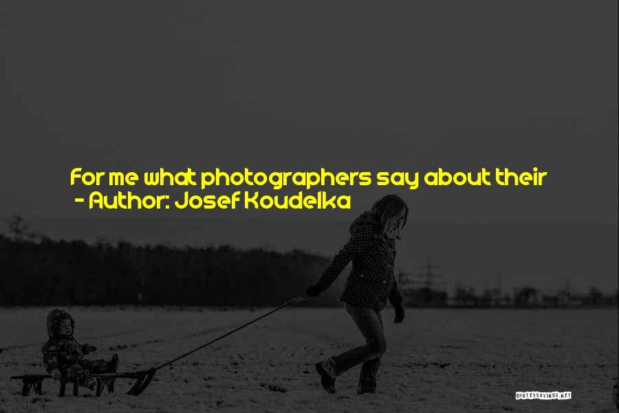 Josef Koudelka Quotes 2079705