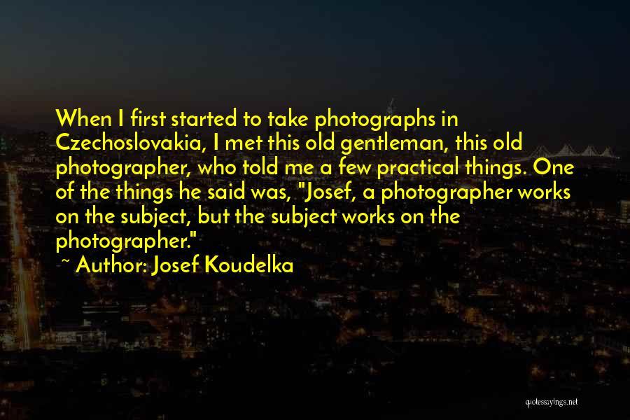 Josef Koudelka Quotes 242723