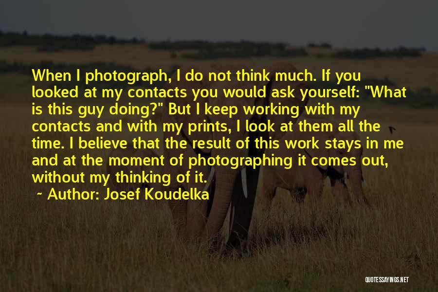 Josef Koudelka Quotes 592425