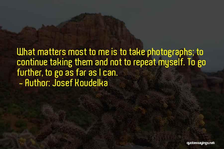 Josef Koudelka Quotes 918211