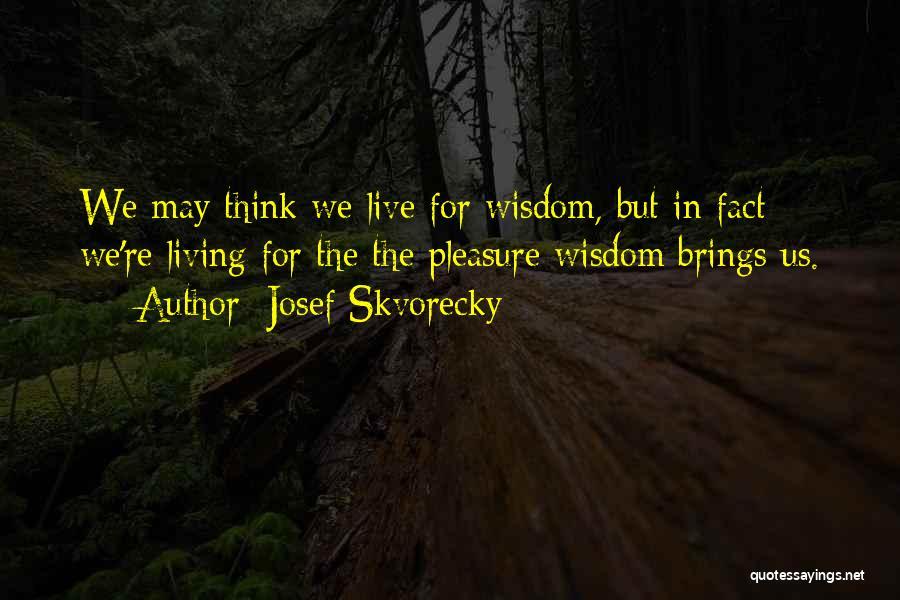 Josef Skvorecky Quotes 1037451