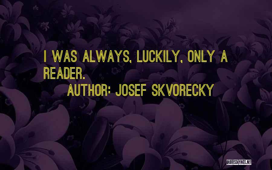 Josef Skvorecky Quotes 1145797