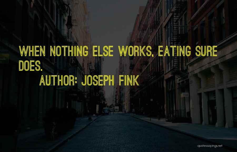 Joseph Fink Quotes 1663142