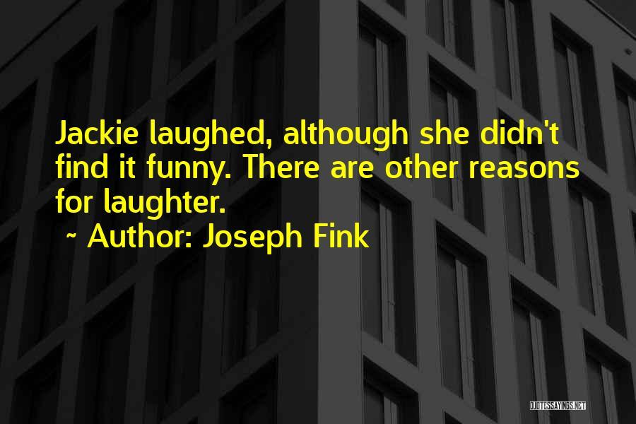 Joseph Fink Quotes 1784256